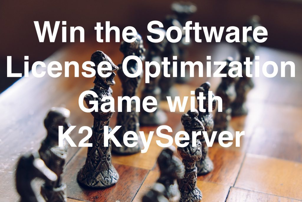 Win the Software License Optimization Game with K2 KeyServer from Sassafras Software